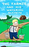 Childrens Book: The Farmer And His Watering Buckets: (Childrens Picture Book On How To Celebrate Our Differences.) (Ages 4-8) (Inspiring Children Books Collection)