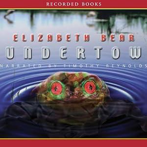 Undertow | [Elizabeth Bear]