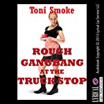 Rough Gangbang at the Truck Stop | Toni Smoke