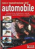 Automobile Best Deals - Cura e manutenzione dell'automobile. Nozioni di base, attrezzatura e materiali, interventi di pulizia, riparazioni e sostituzioni