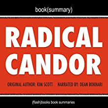 Summary of Radical Candor by Kim Scott: Be a Kick-Ass Boss Without Losing Your Humanity Audiobook by  FlashBooks Book Summaries Narrated by Dean Bokhari