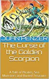 The Curse of the Golden Scorpion: A Tale of Pirates, Sea Monsters and Buried Treasure