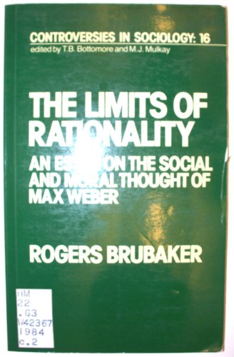 The Limits of Rationality: Essay on the Social and Moral Thought of Max Weber (Controversies in Sociology)