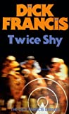 Twice Shy (The Dick Francis library)