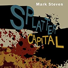 Splatter Capital Audiobook by Mark Steven Narrated by Thomas Judd