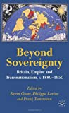 Beyond Sovereignty: Britain, Empire and Transnationalism, c.1880-1950
