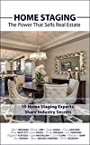 img - for HOME STAGING: The Power That Sells Real Estate: + 15 Home Staging Experts Share Industry Secrets book / textbook / text book