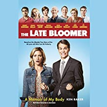 The Late Bloomer: A Memoir of My Body Audiobook by Ken Baker Narrated by Ken Baker