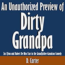 An Unauthorized Preview of Dirty Grandpa: Zac Efron and Robert De Niro Star in the Grandfather-Grandson Comedy (       UNABRIDGED) by D. Carter Narrated by Scott Clem