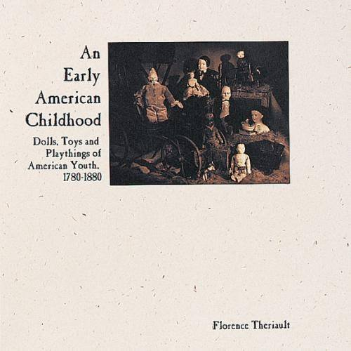 An Early American Childhood: Dolls, Toys and Playthings of American Youth, 1780-1880 (Auction Catalogue)