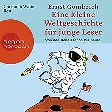 Eine kurze Weltgeschichte für junge Leser: Von der Renaissance bis heute Hörbuch von Ernst H. Gombrich Gesprochen von: Christoph Waltz