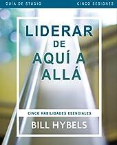 Liderar De Aquí A Allá - Guía De Estudio: Cinco Habilidades Esenciales (spanish Edition)