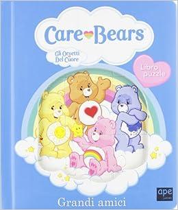 Grandi amici. Care Bears. Gli orsetti del cuore. Libro