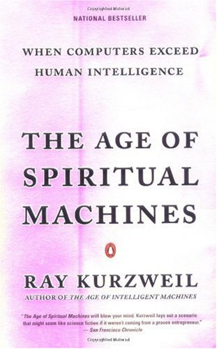 Ray Kurzweil - The Age of Spiritual Machines: When Computers Exceed Human Intelligence