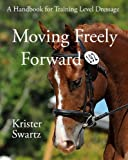 img - for Moving Freely Forward: A Handbook for Training Level Dressage book / textbook / text book