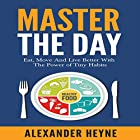 Master the Day: Eat, Move and Live Better with the Power of Tiny Habits Hörbuch von Alexander Heyne Gesprochen von: Alexander Heyne