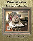 img - for Princess Isabella and The Mystery of the Golden Keys (Volume 2) by K. B. Lebsock (2015-06-21) book / textbook / text book
