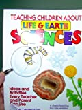 img - for Teaching Children About Life and Earth Science: Ideas and Activities Every Teacher and Parent Can Use book / textbook / text book