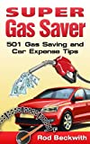 Super Gas Saver - 501 Gas Saving and Car Expense Tips