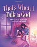 img - for That's When I Talk to God by Morrow, Daniel, Strobel Morrow, Alison (April 1, 2011) Hardcover book / textbook / text book