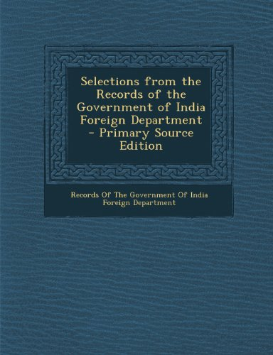 Selections from the Records of the Government of India Foreign Department