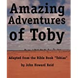 "Amazing Adventures of Toby Adapted from the Bible Book ""Tobias""di John Howard Reid"