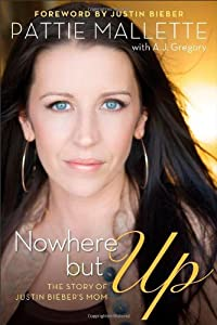 Nowhere but Up: The Story of Justin Bieber's Mom by Revell