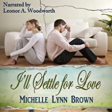 I'll Settle for Love: The Trampled Rose Series Audiobook by Michelle Lynn Brown Narrated by Leonor A. Woodworth