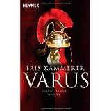 """Varus: Historischer Romanvon """"Iris Kammerer"""""""