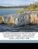 A liberal journalist on the air and on the waterfront: oral history transcript : labor and political issues, 1932-1990 / 1998 (1171598920) by Roger, Sydney ive