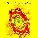 Edenborn (       UNABRIDGED) by Nick Sagan Narrated by Holter Graham, Clayton Barclay Jones, Jenna Lamia, Full Cast