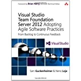 "Visual Studio Team Foundation Server 2012: Adopting Agile Software Practices, From Backlog to Continuous Feedback (Microsoft Windows Development)von ""Sam Guckenheimer"""