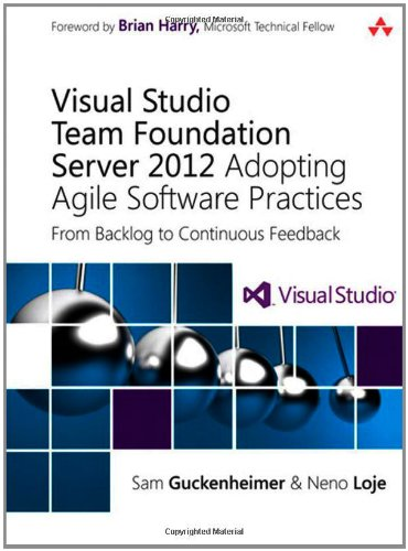 Visual Studio Team Foundation Server 2012: Adopting Agile Software Practices: From Backlog to Continuous Feedback (3rd Edition)