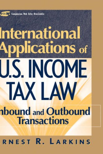 International Applications of U.S. Income Tax Law: Inbound and Outbound Transactions (Wiley Finance)