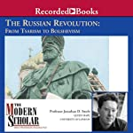 The Modern Scholar: The Russian Revolution: From Tsarism to Bolshevism | Jonathan D. Smele