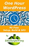 One Hour WordPress: No Fuss, Setup, Build & SEO