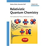 Relativistic Quantum Chemistry: The Fundamental Theory of Molecular Scienceby Markus Reiher