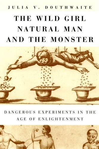 The Wild Girl, Natural Man, and the Monster: Dangerous Experiments in the Age of Enlightenment