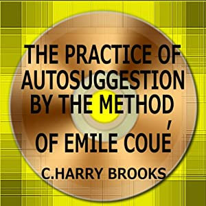 The Practice of Autosuggestion by the Method of Emile Coué | [C. Harry Brooks]