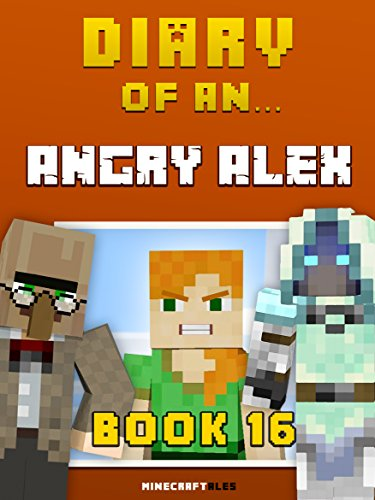 Diary of an Angry Alex: Book 16 [An Unofficial Minecraft Book] (Minecraft Tales 93) cover