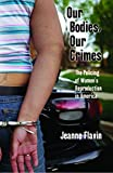 Our Bodies, Our Crimes: The Policing of Womens Reproduction in America (Alternative Criminology)