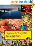 Digitale Fotografie - Der Meisterkurs...
