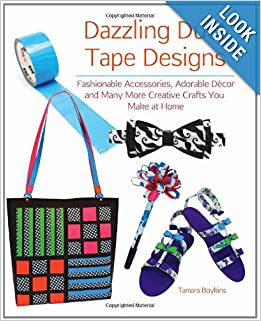 Download Dazzling Duct Tape Designs: Fashionable Accessories, Adorable Decor, and Many More Creative Crafts You Make At Home ebook