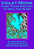 VIOLET MOON--Fairy Tales with Art to Heal the Heart (THE FIVE MINUTE MUSE--Creativity Heals! Book 7)