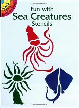 Fun With Sea Creatures Stencils Dover Stencils Marty