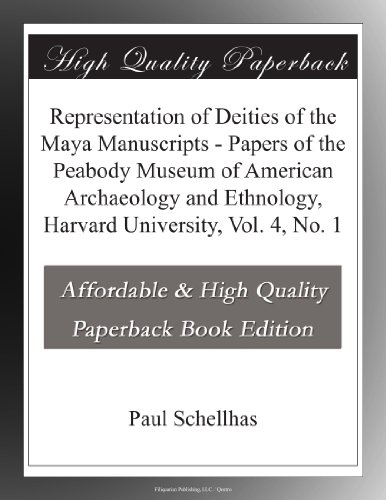 Representation of Deities of the Maya Manuscripts - Papers of the Peabody Museum of American Archaeology and Ethnology, Harvard University, Vol. 4, No. 1