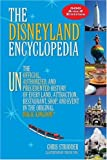 The Disneyland Encyclopedia: The Unofficial, Unauthorized, and Unprecedented History of Every Land, Attraction, Restaurant, Shop, and Event in the Original Magic Kingdom