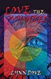 Love the Wounded (The Wounded Trilogy Book 3)