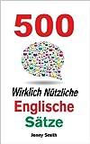 500 Wirklich N�tzliche Englische S�tze. (Die komplette Reihe) (150 Wirklich N�tzliche Englische S�tze 4)