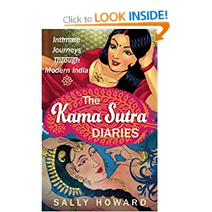 the kama sutra diaries intimate journeys through modern india sally howard. Black Bedroom Furniture Sets. Home Design Ideas